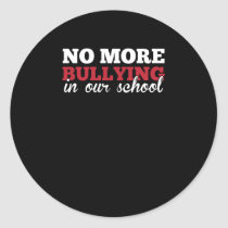 No More Bullying In Our School Anti-Bully Classic Round Sticker