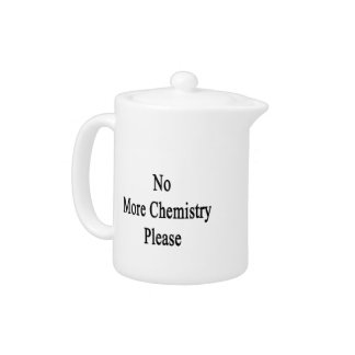 No More Chemistry Please