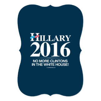 No more Clintons in the White House - Anti Hillary Personalized Invites