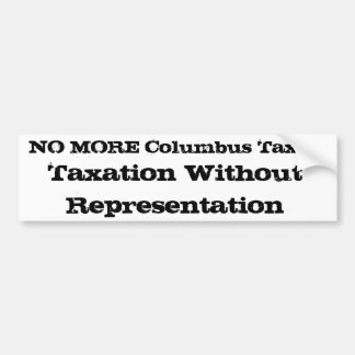 NO MORE Columbus Taxes!, Taxation Without Repre... Car Bumper Sticker