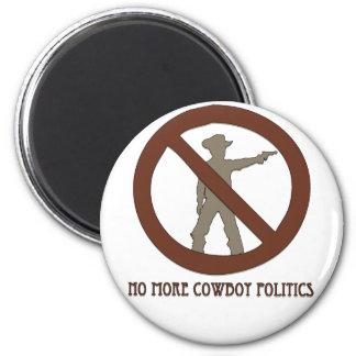No more Cowboy Politics 2 Inch Round Magnet