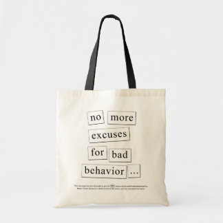 no more excuses for bad behavior... bags