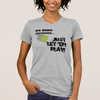 No More Excuses...Just Let 'Em Play!  #126 Tee Shirts
