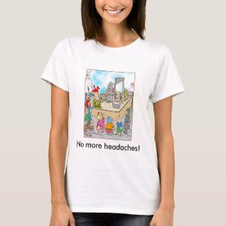 No more headaches! T-Shirt