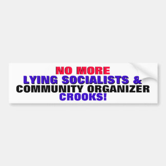 NO MORE LYING SOCIALISTS & C. ORG. CROOKS! BUMPER STICKER