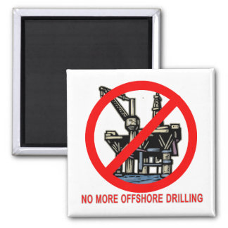 No More Offshore Drilling Tshirts and Buttons 2 Inch Square Magnet