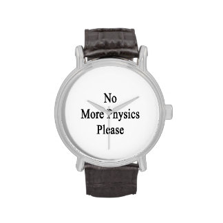 No More Physics Please Watches