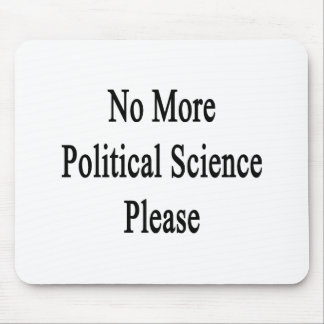 No More Political Science Please Mouse Pad