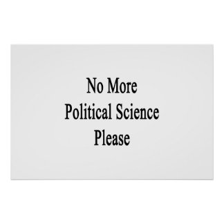 No More Political Science Please Posters