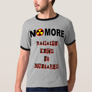 No More Radiation Knows No Boundaries Anti-Nuke T-Shirt