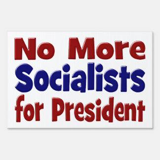 No More Socialists for President Yard Sign