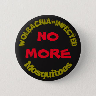 No More Wolbachia Mosquitoes by RoseWrites Pinback Button