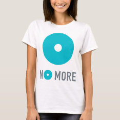 No More Women's  Tee at Zazzle
