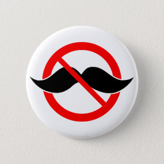 NO MOUSTACHE - ANTI-MUSTACHE -SHAVE THAT THING OFF BUTTON