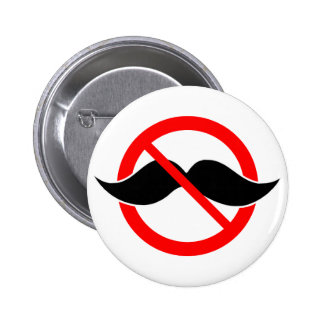 NO MOUSTACHE - ANTI-MUSTACHE -SHAVE THAT THING OFF 2 INCH ROUND BUTTON
