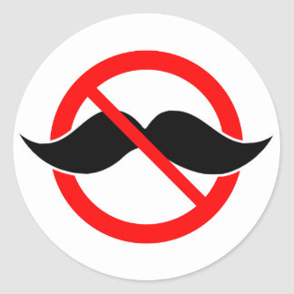 NO MOUSTACHE - ANTI-MUSTACHE -SHAVE THAT THING OFF CLASSIC ROUND STICKER