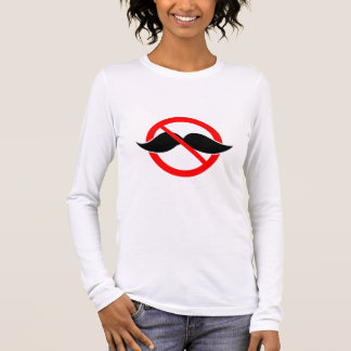 NO MOUSTACHE - ANTI-MUSTACHE -SHAVE THAT THING OFF LONG SLEEVE T-Shirt