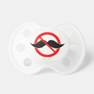 NO MOUSTACHE - ANTI-MUSTACHE -SHAVE THAT THING OFF PACIFIER