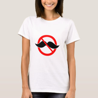 NO MOUSTACHE - ANTI-MUSTACHE -SHAVE THAT THING OFF T-Shirt