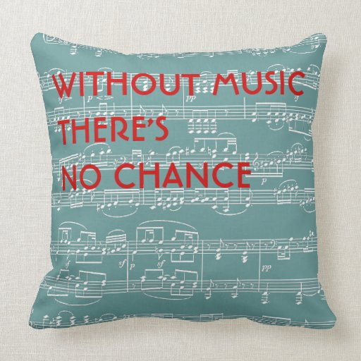 No Throw Pillows On The Bed Song : no music no chance throw pillow Zazzle