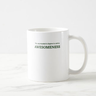 No, my master's degree is not in AWESOMENESS Coffee Mug