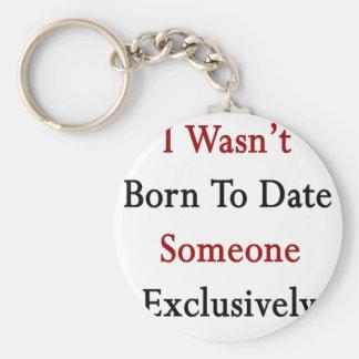 No nací hasta la fecha alguien exclusivamente llavero redondo tipo pin