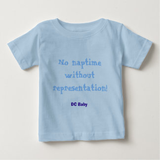 No naptime without representation!, DC Baby Baby T-Shirt