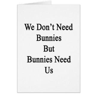 No necesitamos conejitos pero los conejitos nos tarjeta pequeña
