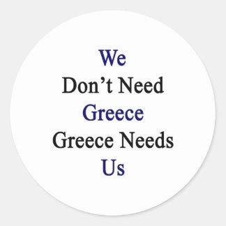 No necesitamos Grecia Grecia nos necesitamos Pegatina Redonda