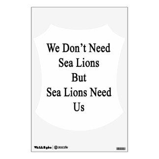 No necesitamos leones marinos pero los leones vinilo decorativo