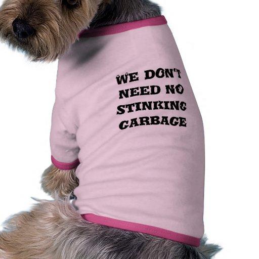 No necesitamos ninguna basura que apesta camisetas de mascota