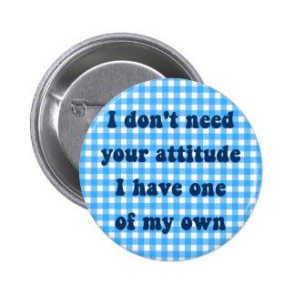 No necesite su actitud, conseguida mis los propios pin redondo de 2 pulgadas