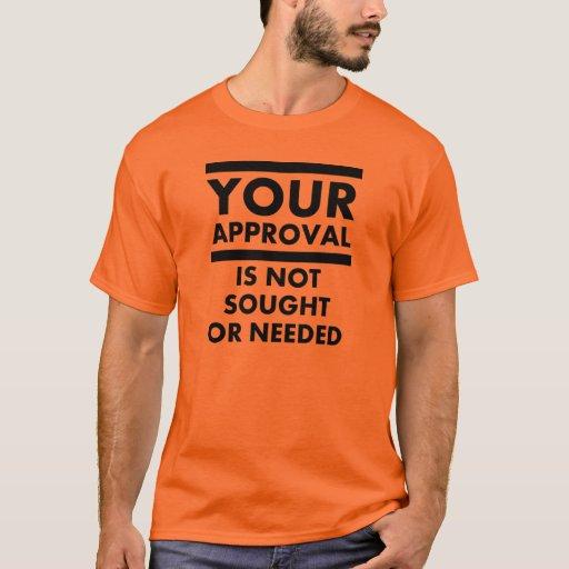 No necesite su camiseta divertida de la aprobación