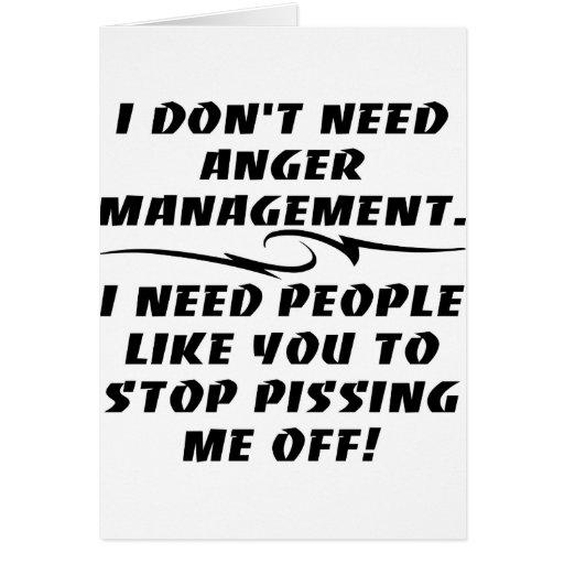 No necesito a la gestión de la cólera que necesito tarjeta de felicitación