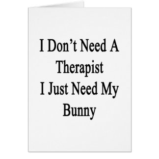 No necesito a un terapeuta que apenas necesito mi tarjeta de felicitación