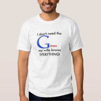 ¡No necesito al Gman, mi esposa sé todo! Playera