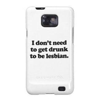 No necesito conseguir bebido para ser la lesbiana  samsung galaxy s2 carcasa