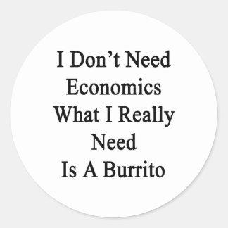 No necesito la economía qué necesito realmente soy pegatina redonda