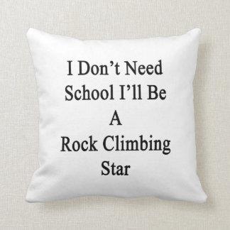 No necesito la escuela que seré una estrella de la cojín