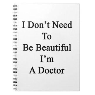 No necesito ser hermoso yo soy doctor cuaderno