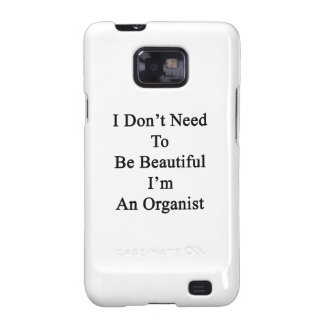 No necesito ser hermoso yo soy organista samsung galaxy SII funda