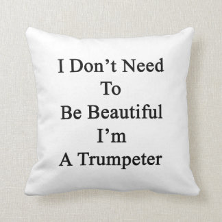 No necesito ser hermoso yo soy un trompetista cojines