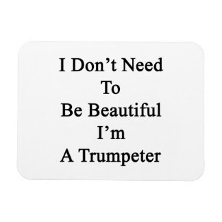 No necesito ser hermoso yo soy un trompetista imanes rectangulares