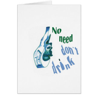 No Need Don´t Drink Greeting Card