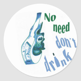 No Need Don´t Drink Classic Round Sticker