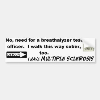 No Need For A Breathalyzer...I Have MS! Car Bumper Sticker