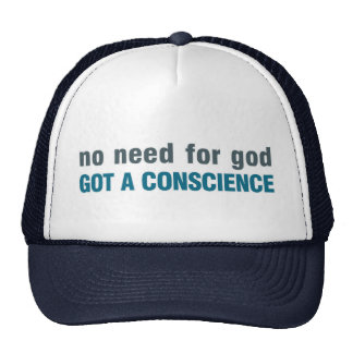 No need for god, Got a conscience Trucker Hat
