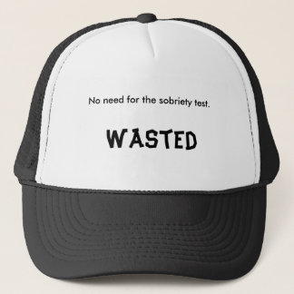 No need for the sobriety test., Wasted Trucker Hat