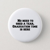 No need to shed a tear, Graduation time is here.pn Button