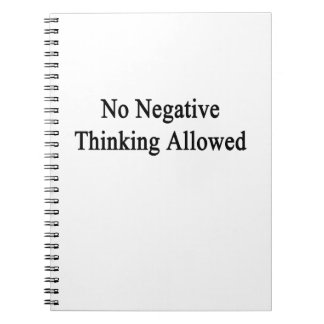 No Negative Thinking Allowed Spiral Notebooks